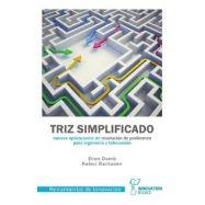 TRIZ SIMPLIFICADO. Nuevas aolicaciones de resolución de problemas para ingeniería y fabricación