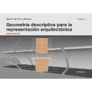 GEOMETRIA DESCRIPTIVA PARA LA REPRESENTACION ARQUITECTONICA - Vol. 1: Fundamentos
