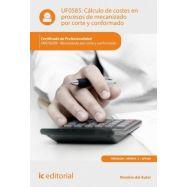 CALCULO DE COSTES EN PROCESOS  DE MECANIZADO POR CORTE Y CONFORMADO UF0585