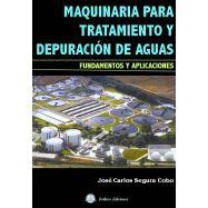 MAQUINARIA PARA TRATAMIENTO Y DEPURACION DE AGUAS. Fundamentos y sus Aplicaciones