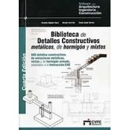 BIBLIOTECA DE DETALLES CONSTRUCTIVOS METALICOS, HORMIGON Y MIXTOS- 4ª Edición