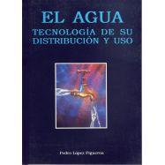 EL AGUA. TECNOLOGIA DE SU DISTRIBUCION Y USO