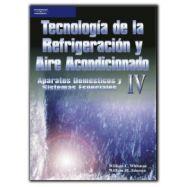 ECNOLOGÍA DE LA REFRIGERACIÓN Y AIRE ACONDICIONADO TOMO IV. APARATOS DOMÉSTICOS Y SISTEMAS ESPECIALES