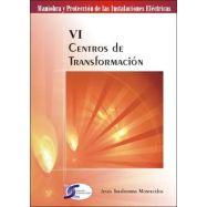 MANIOBRA Y PROTECCION DE LAS INTALACIONES ELECTRICAS. Tomo VI: Centros de Transformación