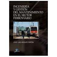 INGENIERIA Y GESTION DEL MANTENIMIENTO EN EL SECTOR FERROVIARIO
