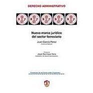 NUEVO MARCO JURIDICO DEL SECTOR FERROVIARIO: ESTUDIO DE LA LEY DEL SECTOR FERROVIARIO Y DEMAS NORMAS DE DESARROLLO