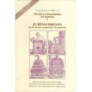 COLECCION TECNICA E INGENIERIA EN ESPAÑA. Volumen 1: EL RENACIOMIENTO. De la Técnica Imperial y la Popular