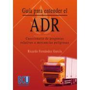 GUIA PARA ENTENDER EL ADR. Cuestionario de preguntas relativas a mercancías peligrosas