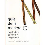 GUIA DE LA MADERA - Volumen 1. Productos básicos y de Carpintería