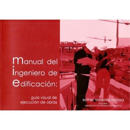 MANUAL DEL INGENIERO DE EDIFICACION: Guía Visual de Ejecución de Obras