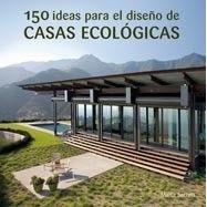 150 IDEAS PARA EL DISEÑO DE CASAS ECOLOGICAS