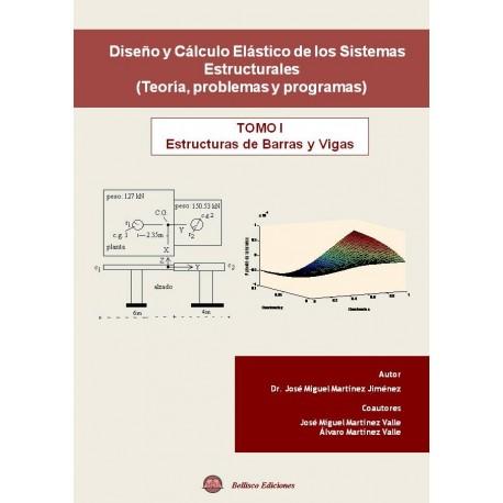 DISEÑO Y CALCULO ELASTICO DE LOS SISTEMAS ESTRUCTURALES (Teoría, Problemas y Programas) - TOMO 1: ESTRUCTURAS DE BARRAS Y VIGA