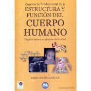 CONOCER LO FUNDAMENTAL E LA ESTRUCTURA Y FUNCION DEL CUERPO HUMANO. Un pilar básico de las Ciencias de la Salud