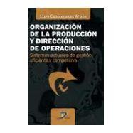 ORGANIZACION DE LA PRODUCCION  Y DIRECCION DE OPERACIONES: Sistemas actuales de Gestión Eficiente y Competitiva