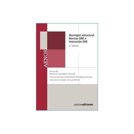HORMIGON ESTRUCTURAL. Normas UNE e Instrucción EHE- 2ª Edición