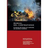 MANUAL DEL CONTRAFUEGO. EL MANEJO DEL FUEGO EN LA EXTINCION DE INCENDIOS FORESTALES. 2ª Edición