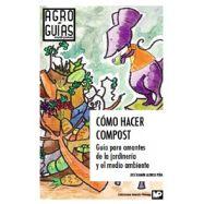 COMO HACER COMPOST. Guía para amantes de la Jardinería y el Medio Ambiente