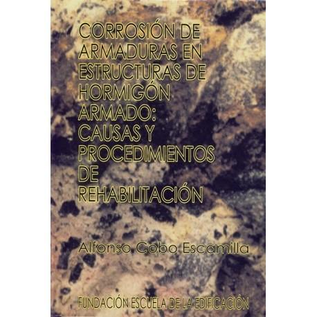 CORROSION DE ARMADURAS EN ESTRUCTURAS DE HORMIGON. Causas y Procedimientos de rehabilitacion