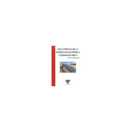 GUiA COMPLETA DE LA ENERGiA SOLAR TERMICA Y TERMOELECTRICA. Adaptada al Código Técnico de la Edificación (CTE) y al nuevo RITE.