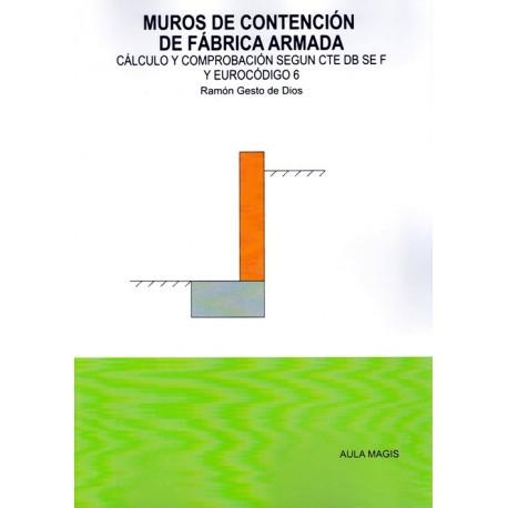MUROS DE CONTENCION DE FABRICA ARMADA. Cálculo y Comprobación según CTE DB SE F y Eurocódigo 6