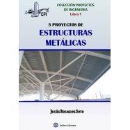 Proyectos de Ingeniería - Libro 1: 5 PROYECTOS DE ESTRUCTURAS METALICAS