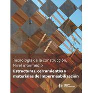 TECNOLOGIA DE LA CONSTRUCCION. NIVEL INTERMEDIO: ESTRUCTURAS, CERRAMIENTOS Y MATERIALES DE IMPERMEABILIZACION