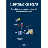 CLIMATIZACION SOLAR . Tecnología, componentes e instalación de sistemas de frío solar