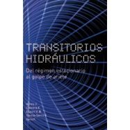 TRANSITORIOS HIDRAULICOS: DEL REGIMEN ESTACIONARIO AL GOLPE DE ARIETE