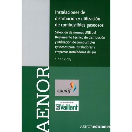 INSTALACIONES DE DISTRIBUCION Y UTILIZACION DE COMBUSTIBLES GASEOSOS- Seleción de Normas UNE- 3ª Edición