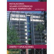 INSTALACIONES SOLARES FOTOTERMICAS DE BAJA TEMPERATURA. Diseño y Aplicaciones
