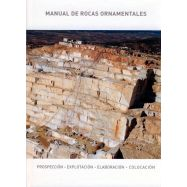 MANUAL DE ROCAS ORNAMENTALES. Prospección - Explotación - Elaboración - Colocación