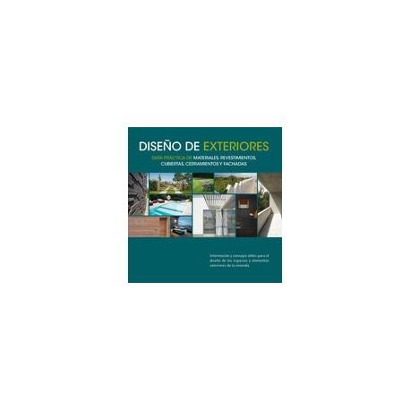 DISEÑO DE EXTERIORES. Guía Práctica de Materiales, Revestimiento, Cubiertas, Cerramientos y Fachadas