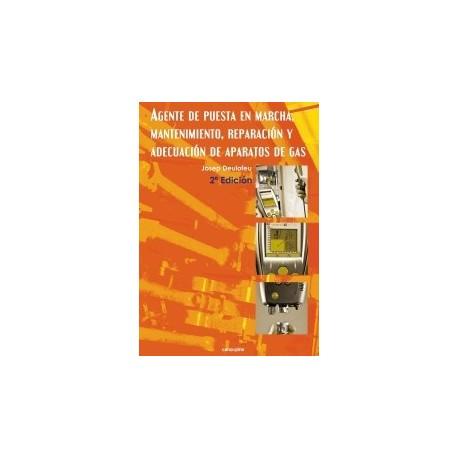 AGENTE DE PUESTA EN MARCHA, MANTENIMIENTO, REPARACION Y ADECUACION DE APARATOS DE GAS- 2ª Edición
