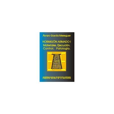 HORMIGON ARMADO. Tomo1 : Materiales, Ejecución, Control, Patología