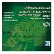 EXAMENES RESUELTOS DE GEOMETRIA DESCRIPTIVA. UNiversidad de Alicante - Tomo 2 - 2ª Edición