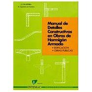 MANUAL DE DETALLES CONSTRUCTIVOS EN OBRAS DE HORMIGON ARMADO Edificación, Obras Públicas