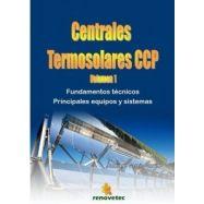 CENTRALES TERMOSOLARES CCP. Volumen 1: Fundamentos Técnicos; Principales equipos y Sistemas