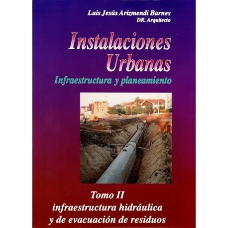 INSTALACIONES URBANAS. INFRAESTRUCTURA Y PLANEAMIENTO. Tomo 2: Infraestructura Urbana y de Evacuación de Residuos