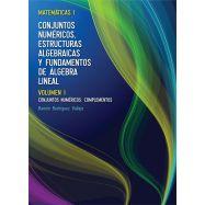 MATEMATICAS I: Conjuntos numéricos , Estructuras algebraicas y Fundamentos de Algebra Lineal. Vol. 1 - Conjuntos numéricos, comp