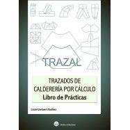LIBRO DE PRACTICAS - TRAZAL. Trazados de Calderería por cálculo