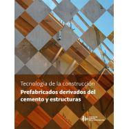 TECNOLOGIA DE LA CONSTRUCCION. PREFABRICADOS DERVIADOS DEL CEMENTO Y ESTRUCTURAS