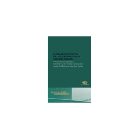 FUNDAMENTOS FISICOS DE LAS CONSTRUCCIONES ARQUITECTONICAS : VECTORES DESLIZANTES; GEOMETRIA DE MASAS Y ESTATICA