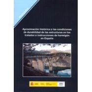 APROXIMACION HISTORICA DE LAS CONDICIONES DE DURABILIDAD DE LAS ESTRUCTURAS EN LOS TRATADOS E INSTRUCCIONES DE HORMIGON EN ESPAÑ