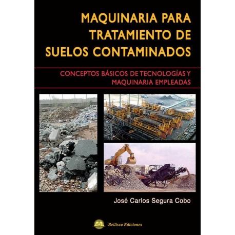MAQUINARIA PARA TRATAMIENTO DE SUELOS CONTAMINADOS. Conceptos Básicos de Tecnologías y Maquinaria Empleadas