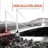 MAS ALLA DEL ARCO. Puentes de la Modernidad