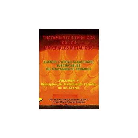 TRATAMIENTOS TERMICOS DE LOS MATERIALES METALICAS - Volumen 1: Principios del Tratamiento Térmico de los Aceros