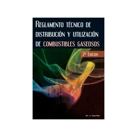 REGLAMENTO TECNICO DE DISTRIBUCION Y UTILIZCION DE GASES COMBUSTBILES GASEOSOS - 2ª Edicvión Actualizada