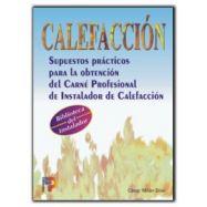 CALEFACCION. Supuestos prácticos para la obtención del carné profesional de instalador de calefacción