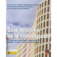 GUIA ACUSTICA DE LA CONSTRUCCION- 2ª Edición adaptada al Código Técnico de la Edificación