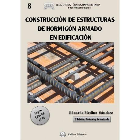 CONSTRUCCION DE ESTRUCTURAS DE HORMIGON ARMADO EN EDIFICACION. Según la EHE-08 y el CTE - 2ª Edición